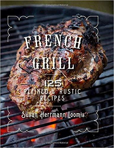 French Grill: 125 Refined and Rustic Recipes